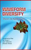 Waveform Diversity: Theory and Applications : Theory and Application, Pillai, S. Unnikrishna and Li, Ke Yong, 0071622896
