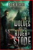 Wolves and the River of Stone, Eric Asher, 1492992895