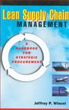 Lean Supply Chain Management : A Handbook for Strategic Procurement, Wincel, Jeffrey, 156327289X