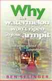 Why the Watermelon Won't Ripen in Your Armpit, Ben Selinger, 1865082899
