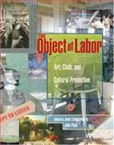 The Object of Labor : Art, Cloth, and Cultural Production, , 0262122901