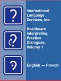 Healthcare Interpreting Practice Dialogues, Volume 1 English-French 9780982572900