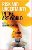 Risk and Uncertainty in the Art World, Anna M. Dempster, 1472902904