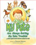 My Pets Are Always Getting Me into Trouble!, Donna Mayers, 147924290X
