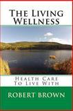 The Living Wellness, Robert Brown, 1493792903