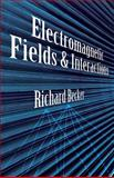 Electromagnetic Fields and Interactions, Becker, Richard, 0486642909