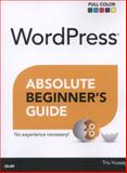 WordPress Absolute Beginner's Guide, Tris Hussey, 0789752905