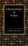 A Shorter History of Science, Dampier, William Cecil, 1107672902