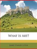 What Is Art?, James Stanley Little, 1149012900