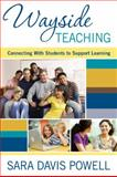 Wayside Teaching : Connecting with Students to Support Learning, Powell, Sara Davis, 1412972906