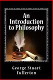 An Introduction to Philosophy, George Stuart Fullerton, 1466362901