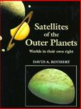 Satellites of the Outer Planets : Worlds in Their Own Right, Rothery, David A., 0198542909
