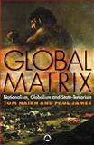 Global Matrix : Nationalism, Globalism and State-Terrorism, Nairn, Tom and James, Paul, 0745322905