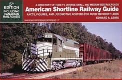 American Shortline Railway Guide, Edward A. Lewis, 0890242909