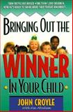 Bringing Out the Winner in Your Child, John Croyle, 1888952903