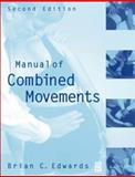 Manual of Combined Movements : Their Use in the Examination and Treatment of Musculo Skeletal Vertebral Column Disorders, Edwards, Brian C., 0750642904