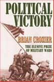 Political Victory : The Elusive Prize of Military Wars, Crozier, Brian, 0765802902