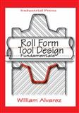 Roll Form Tool Design : Fundamentals, Alvarez, William, 0831132906