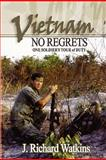 Vietnam No Regrets, J. Richard Watkins, 0979362903