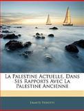 La Palestine Actuelle, Dans Ses Rapports Avec la Palestine Ancienne, Ermete Pierotti, 1144592909