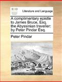 A Complimentary Epistle to James Bruce, Esq the Abyssinian Traveller, Peter Pindar, 1170612903