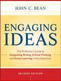 Engaging Ideas : The Professor's Guide to Integrating Writing, Critical Thinking, and Active Learning in the Classroom, Bean, John C. and Weimer, Maryellen, 0470532904