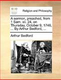 A Sermon, Preached, from 1 Sam Xii 24, on Thursday, October 9, 1746, by Arthur Bedford, Arthur Bedford, 1170152902