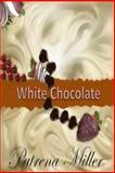 White Chocolate, Patrena Miller, 1479202908