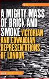 A Mighty Mass of Brick and Smoke : Victorian and Edwardian Representations of London, , 9042022906