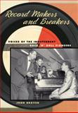 Record Makers and Breakers : Voices of the Independent Rock 'n' Roll Pioneers, Broven, John, 025203290X