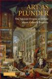 Art as Plunder : The Ancient Origins of Debate about Cultural Property, Miles, Margaret M., 052117290X