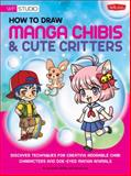 How to Draw Manga Chibis and Cute Critters, Walter Foster Creative Team and Samantha Whitten, 1600582907
