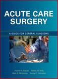 Acute Care Surgery : A Guide for General Surgeons, Gracias, Vicente H. and McKenney, Mark G., 0071472908