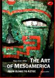 The Art of MesoAmerica : From Olmec to Aztec, Miller, Mary E., 0500202907