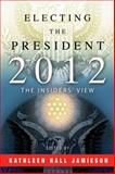 Electing the President 2012 : The Insiders' View, , 0812222903