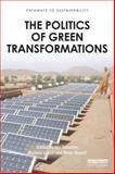 The Politics of Green Transformations, , 113879290X