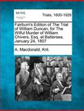 Fairburn's Edition of the Trial of William Duncan, for the Wilful Murder of William Chivers, Esq. at Battersea, January 24 1807, A. MacDonald Knt., 1275482902