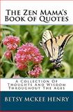 The Zen Mama's Book of Quotes, Betsy Henry, 1453752900