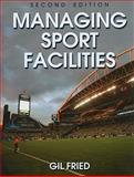 Managing Sport Facilities, Fried, Gil, 0736082905