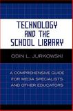 Technology and the School Library, Odin L. Jurkowski, 081085290X