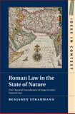 Roman Law in the State of Nature : The Classical Foundations of Hugo Grotius' Natural Law, Straumann, Benjamin, 1107092906