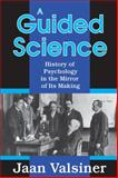 A Guided Science : History of Pscyhology in the Mirror of Its Making, Valsiner, Jaan, 1412842905