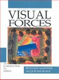 Visual Forces : An Introduction to Design, Martinez, Benjamin and Block, Jacqueline, 0139482903