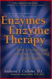 Enzymes and Enzyme Therapy : How to Jump-Start Your Way to Lifelong Good Health, Cichoke, Anthony J., 0658002902