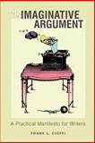 The Imaginative Argument : A Practical Manifesto for Writers, Cioffi, Frank L., 0691122903