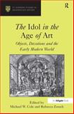 Idols in the Age of Art : Objects Devotions and Early Modern World, Rebecca, E., 0754652904