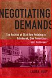 Negotiating Demands : The Politics of Skid Row Policing in Edinburgh, San Francisco, and Vancouver, Huey, Laura, 080209290X