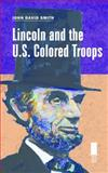 Lincoln and the U. S. Colored Troops, John David Smith, 0809332906