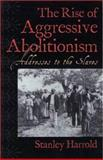 The Rise of Aggressive Abolitionism : Addresses to the Slaves, Harrold, Stanley, 0813122902