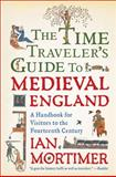 The Time Traveler's Guide to Medieval England, Ian Mortimer, 1439112908